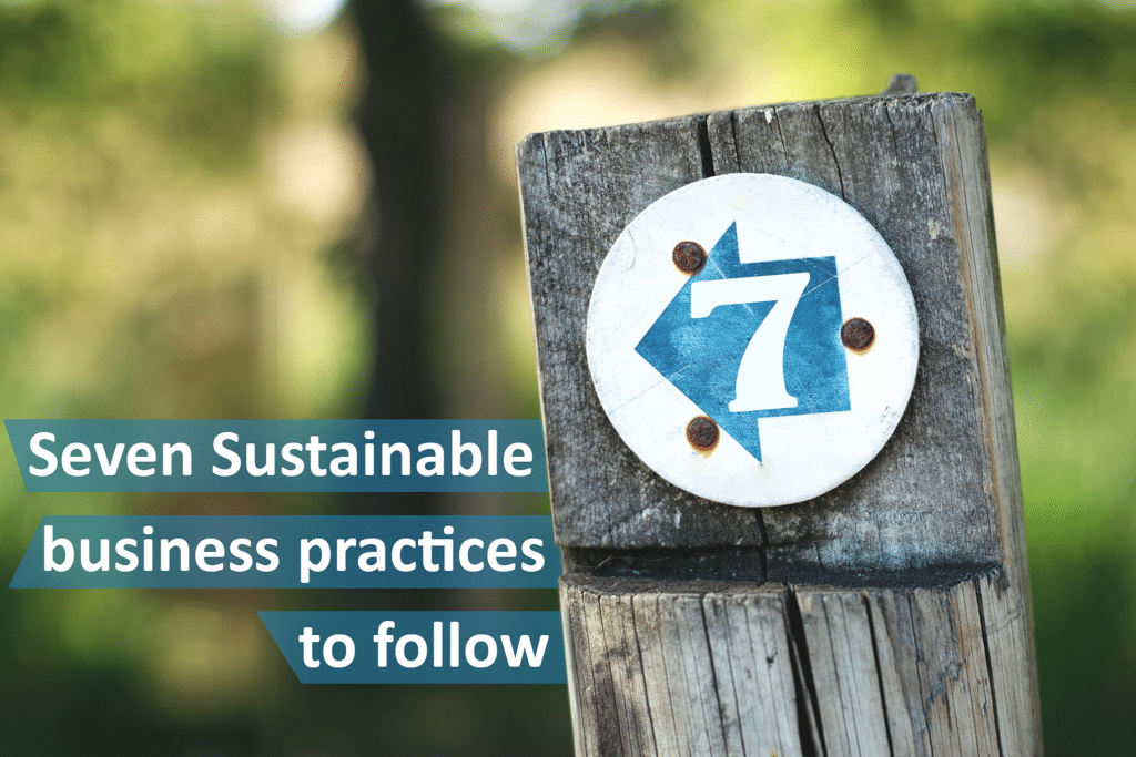 Seven Sustainable business practices to follow